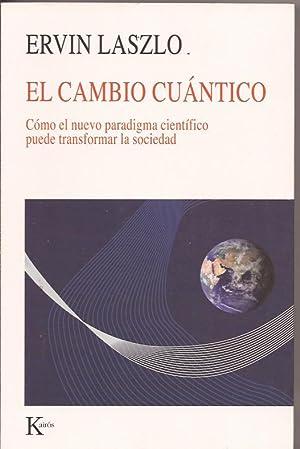 El cambio cuántico. Cómo el nuevo paradigma: Laszlo, Ervin