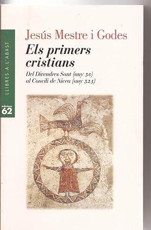 Els primers cristians. Del divendres Sant (any 30) al Concili de Nicea (any 325): Jesús Mestre i ...