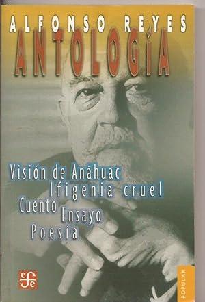 Visión de Anáhuac. Ifigenia cruel. Cuento. Ensayo.: Alfonso Reyes