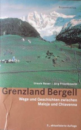 Grenzland Bergell Wege und Geschichten zwischen Maloja und Chiavenna - Bauer, Ursula, Jürg Frischknecht und Andrea [Ill.] Garbald