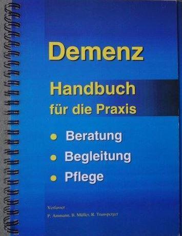 Demenz Handbuch für die Praxis - Beratung, Begleitung, Pflege: Ammann, Peter, Bruno Müller und...
