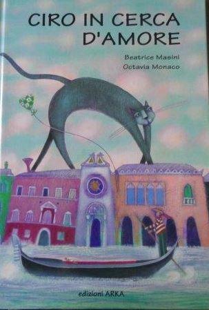Ciro in cerca d`amore Un racconto die Beatrice Masini, illustrato da Octavia Monaco - Masini, Beatrice und Octavia Monaco