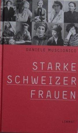 Starke Schweizer Frauen 24 Porträts. Vorwort von Margrit Sprecher - Muscionico, Daniele