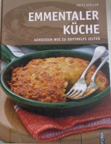 Emmentaler Küche Geniessen wie zu Gotthelfs Zeiten: Gfeller, Fritz (Verfasser):