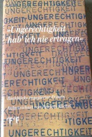 Ungerechtigkeit hab` ich nie ertragen Rückblicke engagierter: Büchel, Patricia (Herausgeber):