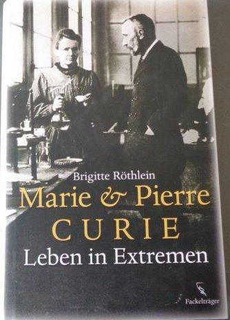 Marie und Pierre Curie Leben in Extremen - Röthlein, Brigitte (Verfasser)