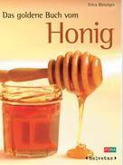 Das goldene Buch vom Honig Süsser, köstlicher Honig - ein faszinierendes Naturprodukt: ...