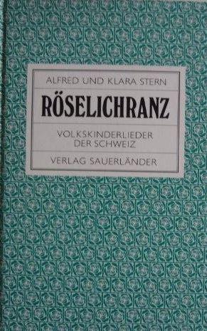 Röselichranz Volkskinderlieder der Schweiz: Stern, Alfred und Klara Stern: