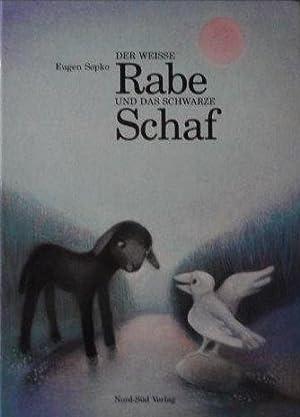 Der weisse Rabe und das schwarze Schaf Eine Geschichte mit Bildern von Eugen Sopko: Sopko, Eugen: