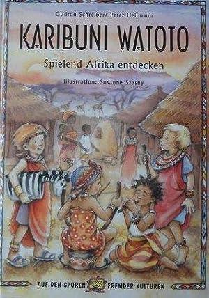 Karibuni Watoto Spielend Afrika entdecken: Schreiber, Gudrun, Peter