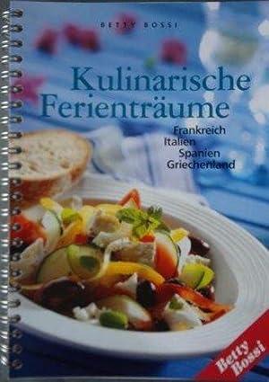 Kulinarische Ferienträume Frankreich, Italien, Spanien, Griechenland: Betty, Bossi: