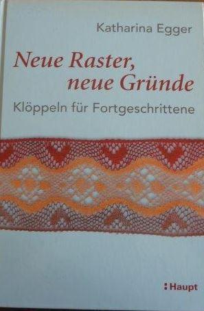 Neue Raster, neue Gründe Klöppeln für Fortgeschrittene: Egger, Katharina und