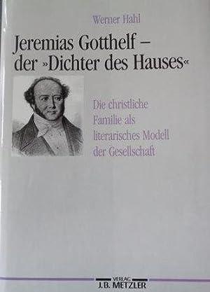 "Jeremias Gotthelf - der ""Dichter des Hauses"": Hahl, Werner:"