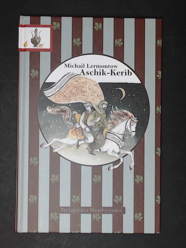 Ashik-Kerib (Aschik-Kerib). Michail Lermontow. Übers. von Claudia: Lermontov (Lermontow), Michail