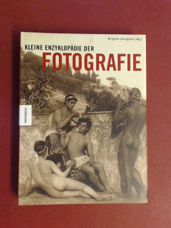 Kleine Enzyklopädie der Fotografie. Brigitte Govignon (Hg.). Aus dem Franz. von Barbara Holle - Govignon, Brigitte (Herausgeber)