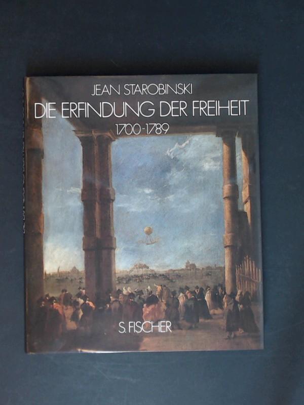 Die Erfindung der Freiheit : 1700 - 1789. Jean Starobinski. [Aus d. Franz. von Hans Staub]
