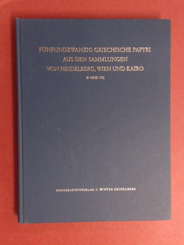 Fünfundzwanzig (25) griechische Papyri aus den Sammlungen von Heidelberg, Wien und Kairo : (P. Heid. VII). Band 8 aus der Reihe