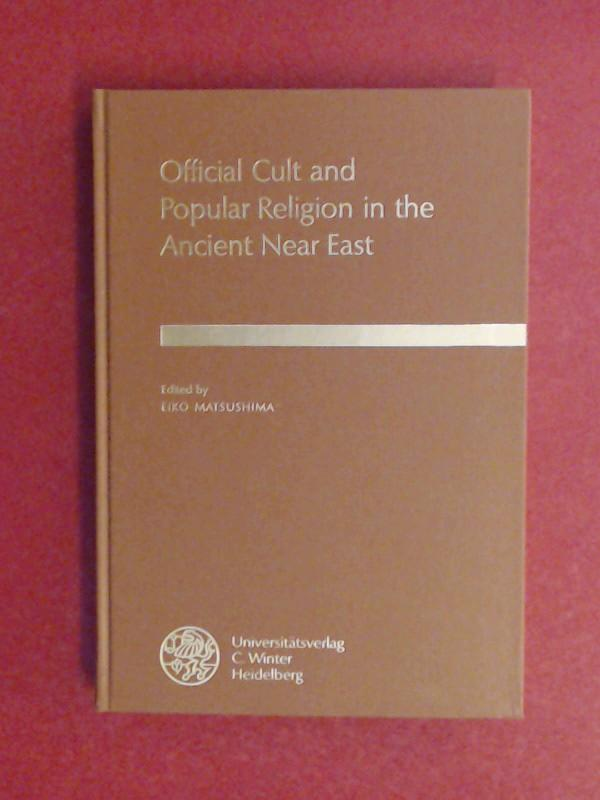 Official cult and popular religion in the ancient Near East. Papers of the First Colloquium on the Ancient Near East - the City and its Life held at the Middle Eastern Culture Center in Japan (Mitaka, Tokyo), March 20 - 22, 1992. - Matsushima, Eiko (ed.)
