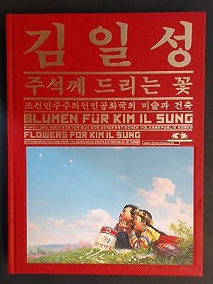 Blumen für Kim Il Sung - Flowers: Noever, Peter (Hrsg.):