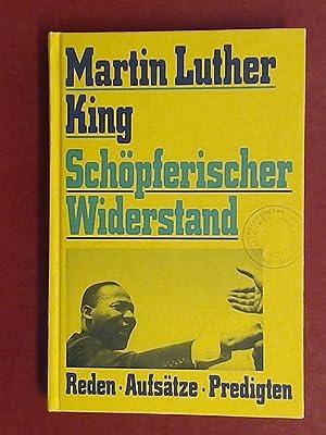 Schöpferischer Widerstand. Reden - Aufsätze - Predigten.: King, Martin Luther