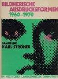 Bildnerische Ausdrucksformen 1960-1970. Sammlung Karl Ströher im Hessischen Landesmuseum