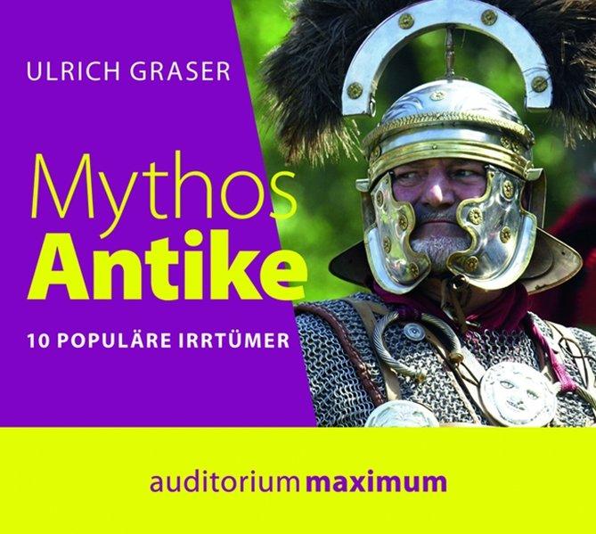 Mythos Antike 10 populäre Irrtümer: Graser, Ulrich, Axel