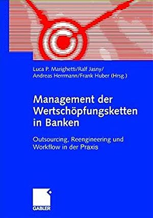 Management der Wertschöpfungsketten in Banken : Outsourcing, Reengineering und Workflow in der...
