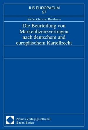 Die Beurteilung von Markenlizenzverträgen nach deutschem und europäischem Kartellrecht: ...