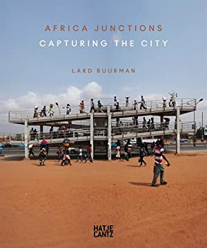 Africa junctions : capturing the city. With essays by Chris Abani . [Ed.: Nina Folkersma. Transl....