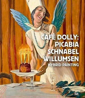 Café Dolly: Picabia, Schnabel, Willumsen : hybrid: Brehm, Margrit, Annette