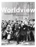 Worldview : Leonard Freed ; [on the occasion of the Exhibition Leonard Freed: Worldview, organize...