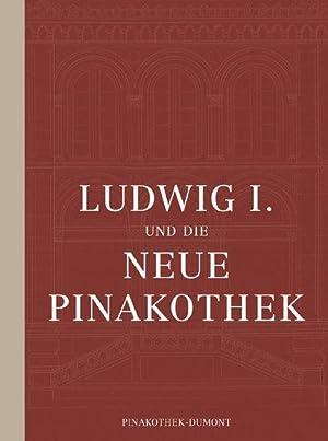 Ludwig I. und die Neue Pinakothek: Rott, Herbert W: