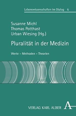 Pluralität in der Medizin Werte - Methoden - Theorien: Michl, Susanne, Thomas Potthast und ...