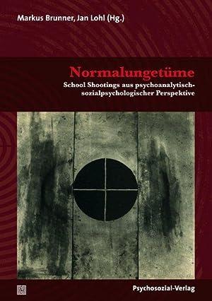 Normalungetüme School Shootings aus psychoanalytisch-sozialpsychologischer Perspektive: Brunner, Markus, Jan
