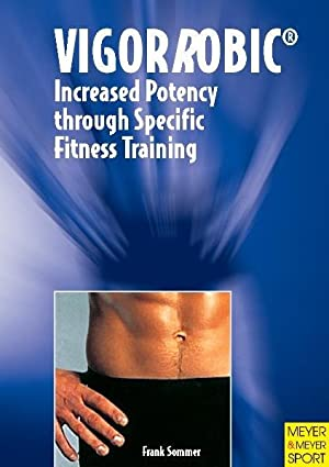 VigorRobic Increased Potency through Specific Fitness Training: Sommer, Frank: