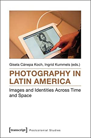 Photography in Latin America Images and Identities Across Time and Space