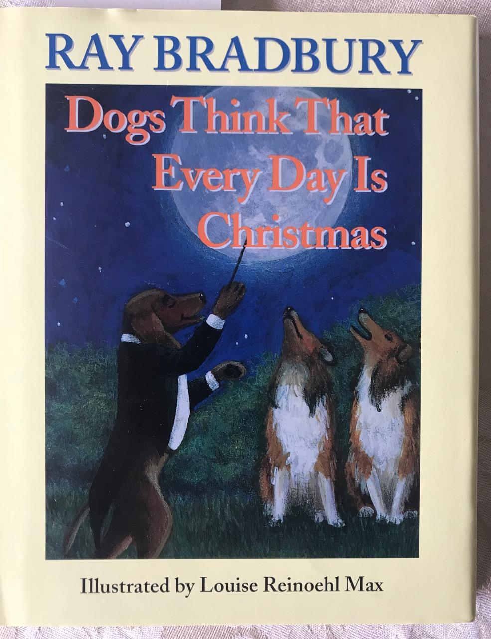 Dogs Think That Every Day is Christmas Bradbury, Ray