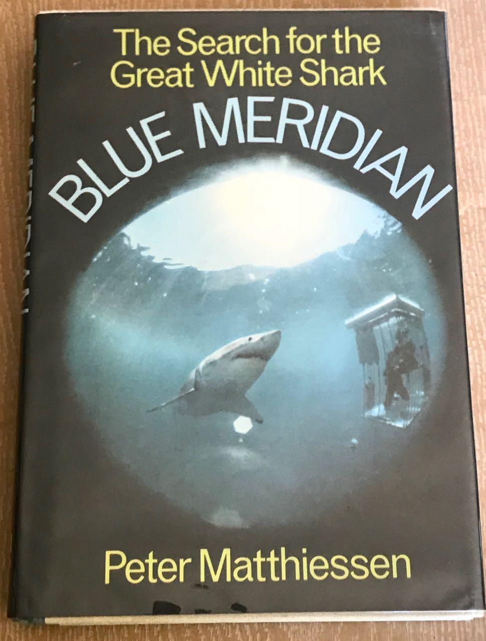 Blue Meridian/The Search for the Great White Shark. [Signed] Peter Matthiessen Near Fine Hardcover