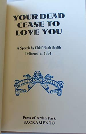 The Dead Cease to Love You / A Speech by Chief Noah Sealth Delivered in 1854: Sealth, Chief ...