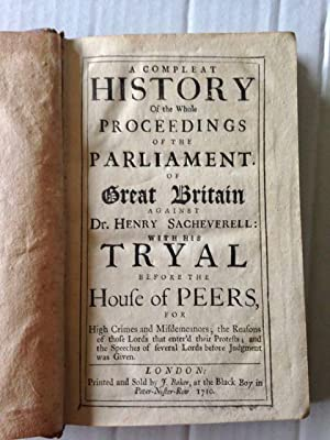 A Compleat History of the Whole Proceedings of the Parliament of Great Britain Against Dr. Henry ...