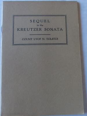 Sequel to the Kreutzer Sonata: Tolstoi, Count Lyof N. (Leo Tolstoy)