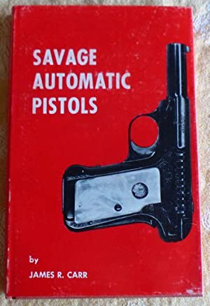 Savage Automatic Pistols: Carr, James R.