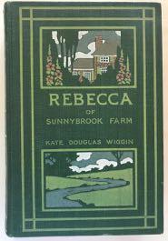 Rebecca of Sunnybrook Farm. (Both states of: Wiggin, Kate Douglas