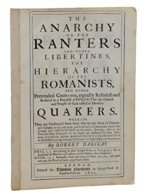 The Anarchy Of the Ranters and Other Libertines, the Hierarchy Of The Romanists, and Others Prete...