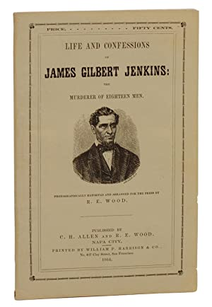 Life and Confessions of James Gilbert Jenkins: The Murderer of Eighteen Men