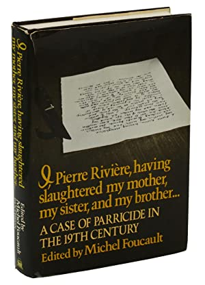 I, Pierre Riviere, having slaughtered my mother, my sister, and my brother. A Case of Parricide i...