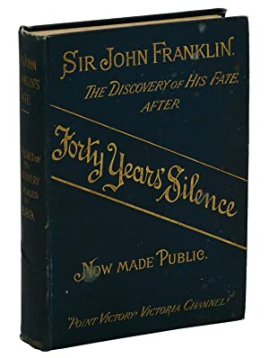 Sir John Franklin. The True Secret of the Discovery of his Fate. A