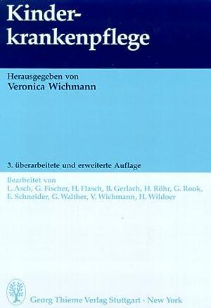 Kinderkrankenpflege. hrsg. von Veronica Wichmann. Bearb. von L. Asch . Ärztliche Mitw. Dieter ...