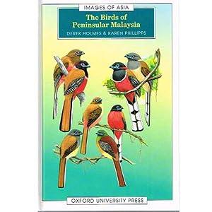 The Birds of Peninsular Malaysia: Holmes, Derek; Phillipps, Karen