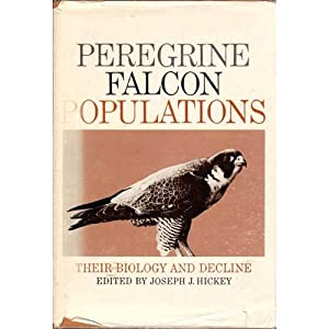 Peregrine Falcon Populations: Their Biology and Decline: Hickey, Joseph J.,